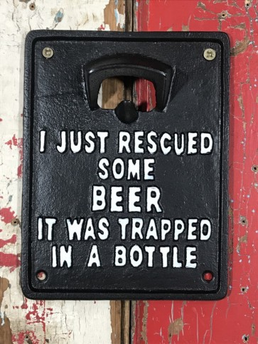 """Opener """"I JUST RESCUED SOME BEER IT WAS TRAPPED IN A BOTTLE"""" Cast Iron"""