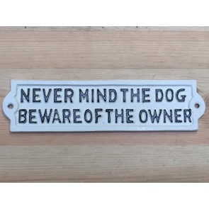"Cast Iron Sign ""NEVER MIND THE DOG BEWARE OF THE OWNER"" White"