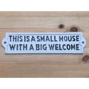 "Cast Iron Sign ""THIS IS A SMALL HOUSE WITH A BIG WELCOME"" White"