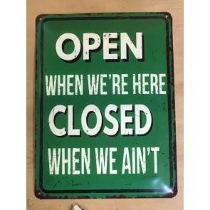 "OPEN WHEN WE'RE HERE CLOSED WHEN WE AIN'T 15""x11"" Wall Tin Sign"