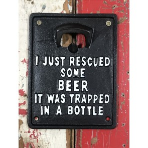 "Opener ""I JUST RESCUED SOME BEER IT WAS TRAPPED IN A BOTTLE"" Cast Iron"